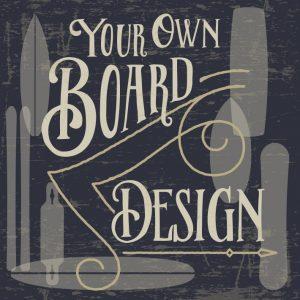 Dein eigenes Boarddesign